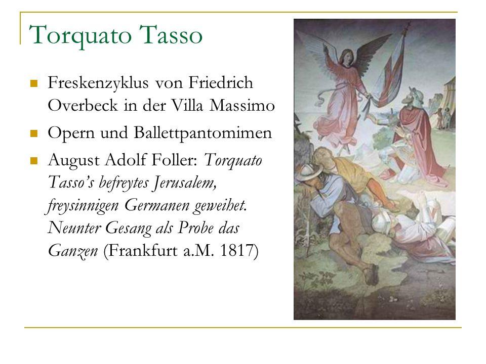 Torquato Tasso Freskenzyklus von Friedrich Overbeck in der Villa Massimo Opern und Ballettpantomimen August Adolf Foller: Torquato Tassos befreytes Je