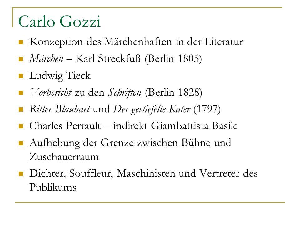 Carlo Gozzi Konzeption des Märchenhaften in der Literatur Märchen – Karl Streckfuß (Berlin 1805) Ludwig Tieck Vorbericht zu den Schriften (Berlin 1828
