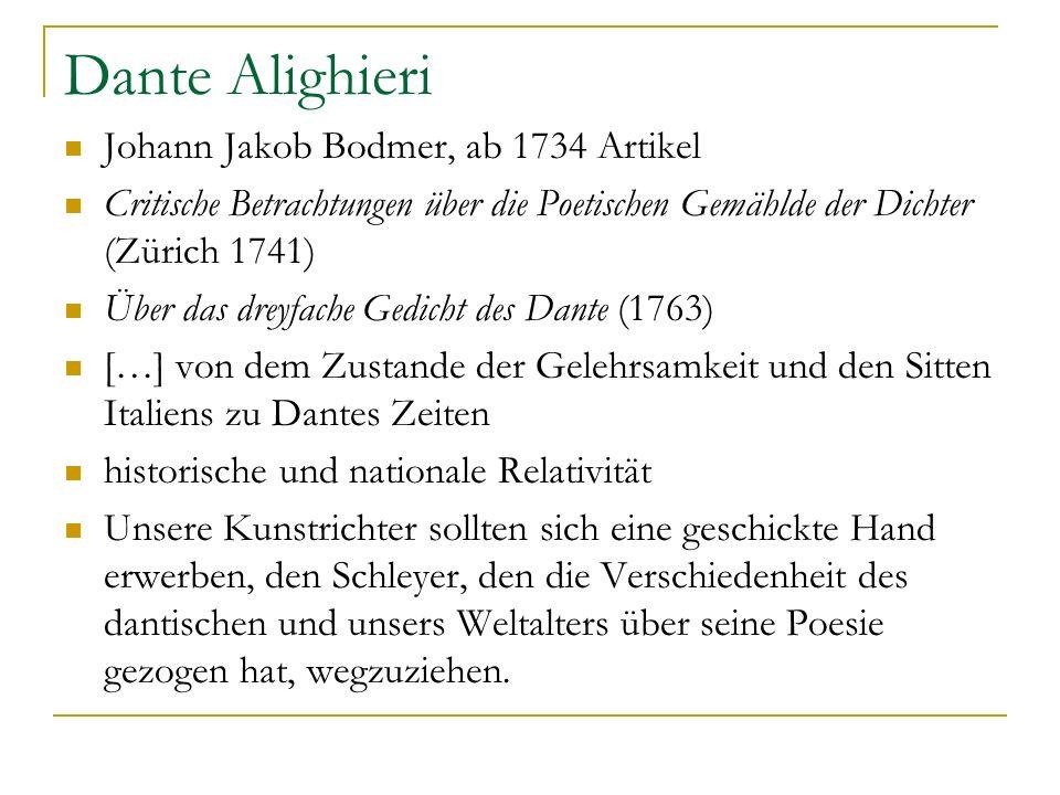 Dante Alighieri Johann Jakob Bodmer, ab 1734 Artikel Critische Betrachtungen über die Poetischen Gemählde der Dichter (Zürich 1741) Über das dreyfache