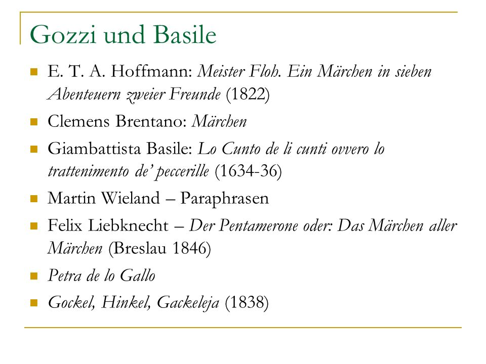 Gozzi und Basile E. T. A. Hoffmann: Meister Floh. Ein Märchen in sieben Abenteuern zweier Freunde (1822) Clemens Brentano: Märchen Giambattista Basile