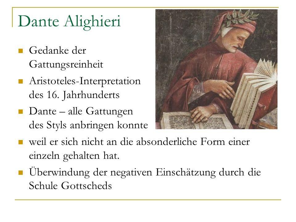 Dante Alighieri Gedanke der Gattungsreinheit Aristoteles-Interpretation des 16. Jahrhunderts Dante – alle Gattungen des Styls anbringen konnte weil er