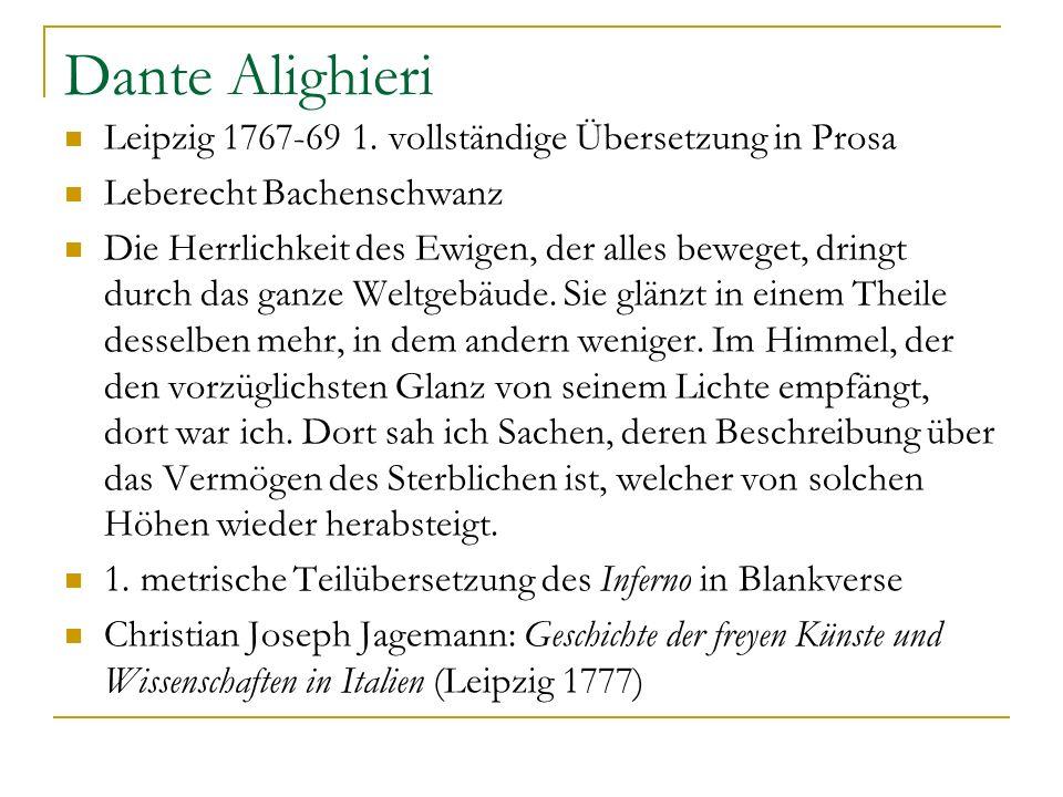 Dante Alighieri Leipzig 1767-69 1. vollständige Übersetzung in Prosa Leberecht Bachenschwanz Die Herrlichkeit des Ewigen, der alles beweget, dringt du