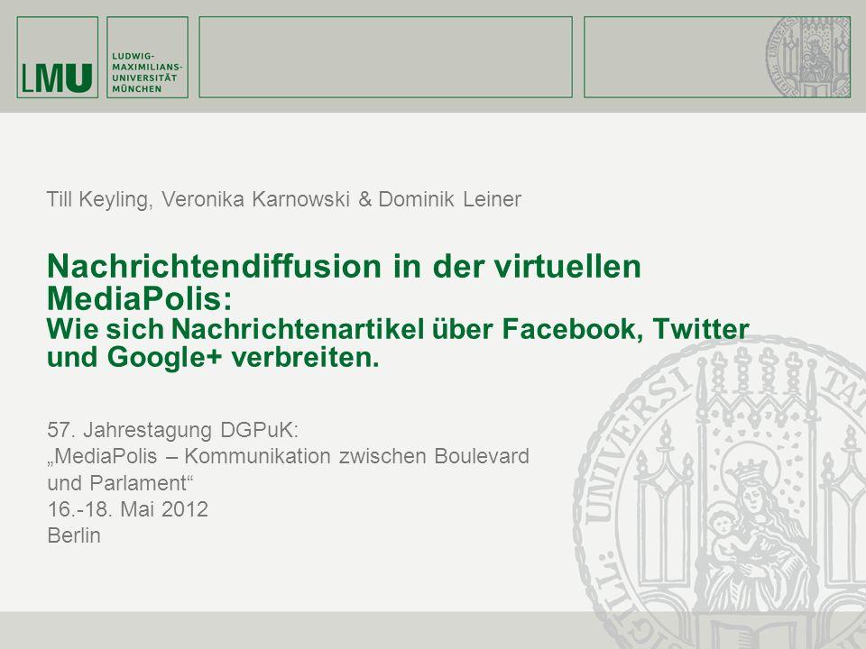 Till Keyling, Veronika Karnowski & Dominik Leiner Nachrichtendiffusion in der virtuellen MediaPolis: Wie sich Nachrichtenartikel über Facebook, Twitte