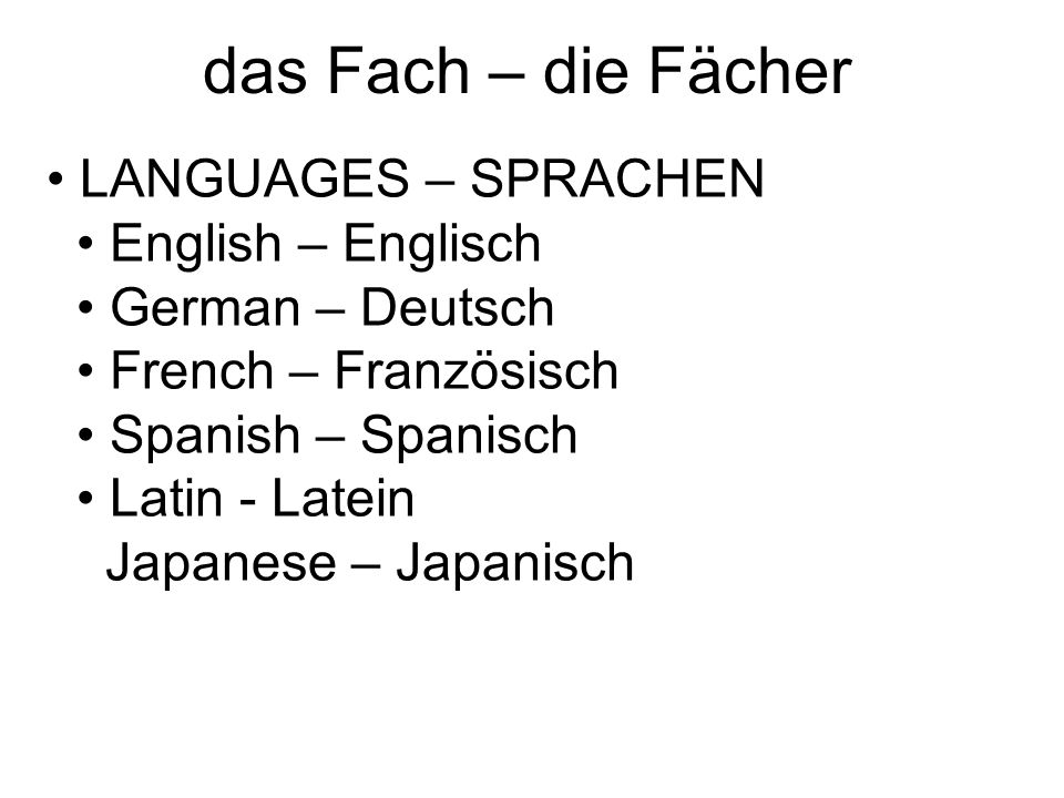 LANGUAGES – SPRACHEN English – Englisch German – Deutsch French – Französisch Spanish – Spanisch Latin - Latein Japanese – Japanisch das Fach – die Fächer