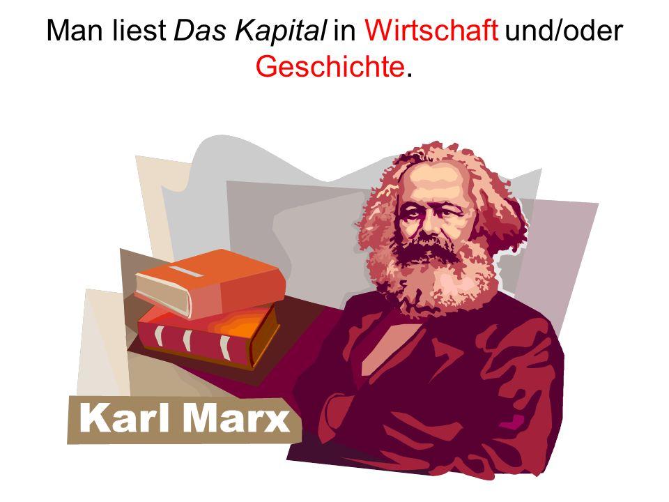 Man liest Das Kapital in Wirtschaft und/oder Geschichte.