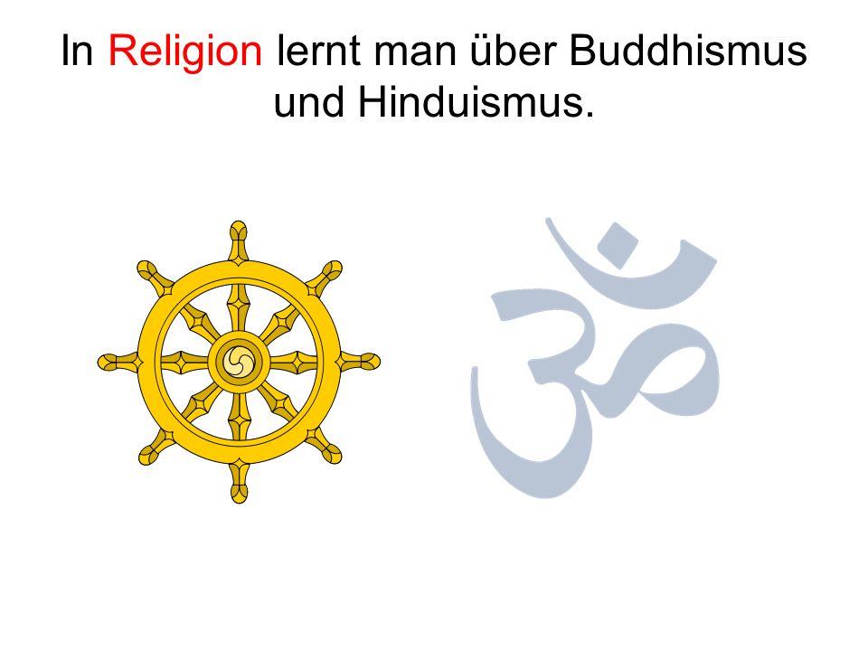 In Religion lernt man über Buddhismus und Hinduismus.