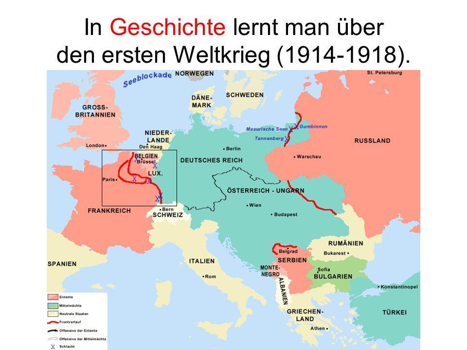 In Geschichte lernt man über den ersten Weltkrieg (1914-1918).