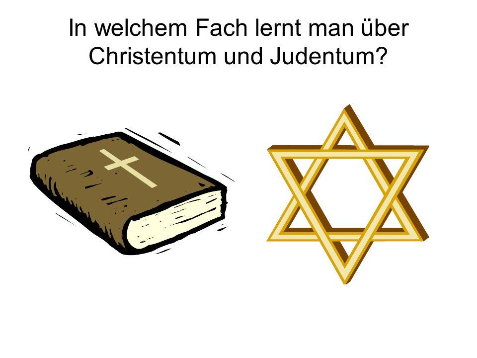 In welchem Fach lernt man über Christentum und Judentum?
