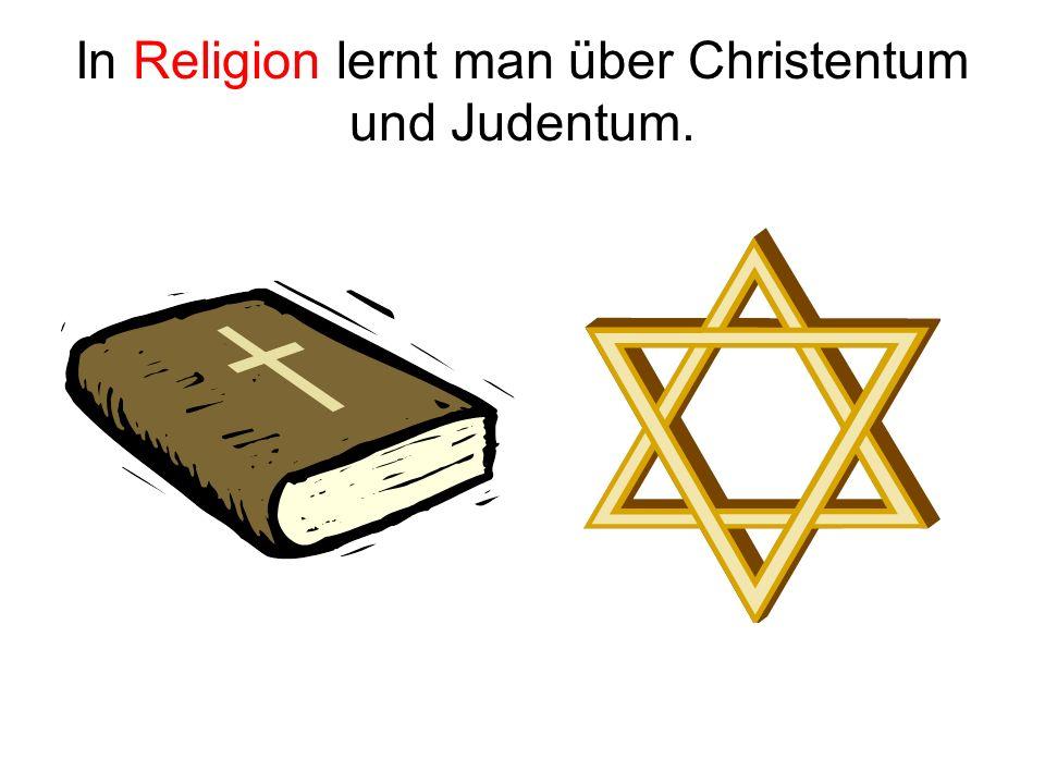 In Religion lernt man über Christentum und Judentum.