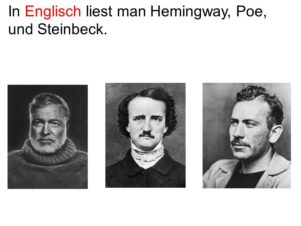 In Englisch liest man Hemingway, Poe, und Steinbeck.