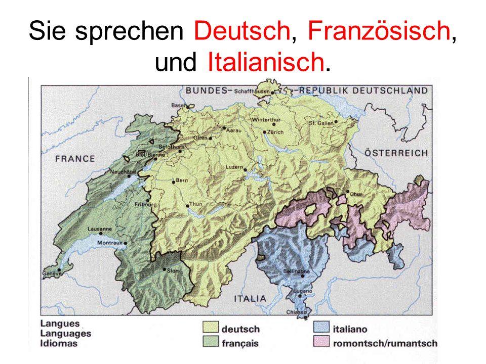 Sie sprechen Deutsch, Französisch, und Italianisch.