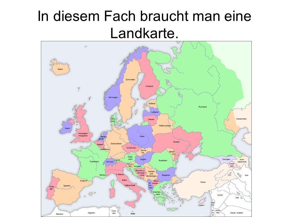 In diesem Fach braucht man eine Landkarte.