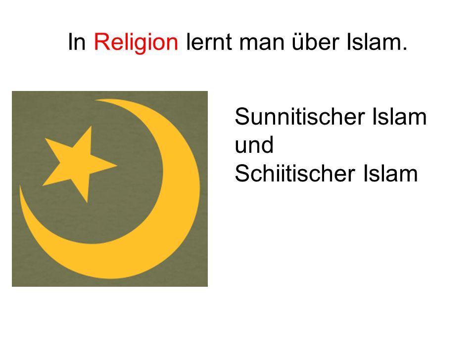 In Religion lernt man über Islam. Sunnitischer Islam und Schiitischer Islam