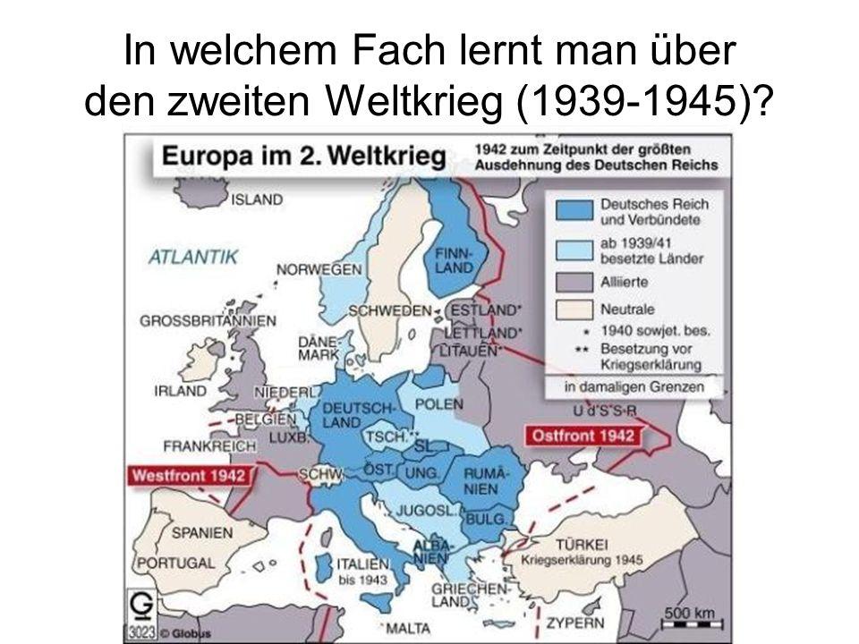 In welchem Fach lernt man über den zweiten Weltkrieg (1939-1945)?