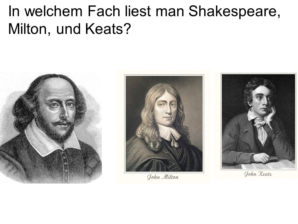 In welchem Fach liest man Shakespeare, Milton, und Keats?