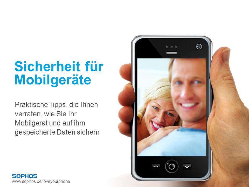 www.sophos.de/loveyourphone Sicherheit für Mobilgeräte Praktische Tipps, die Ihnen verraten, wie Sie Ihr Mobilgerät und auf ihm gespeicherte Daten sic