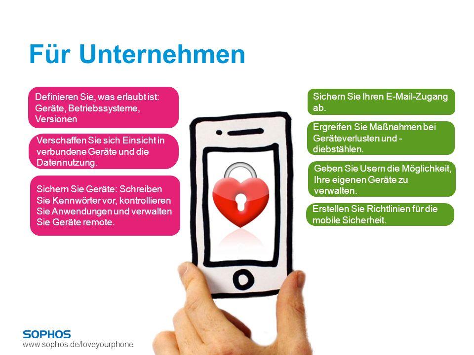 www.sophos.de/loveyourphone Für Unternehmen Definieren Sie, was erlaubt ist: Geräte, Betriebssysteme, Versionen Verschaffen Sie sich Einsicht in verbu