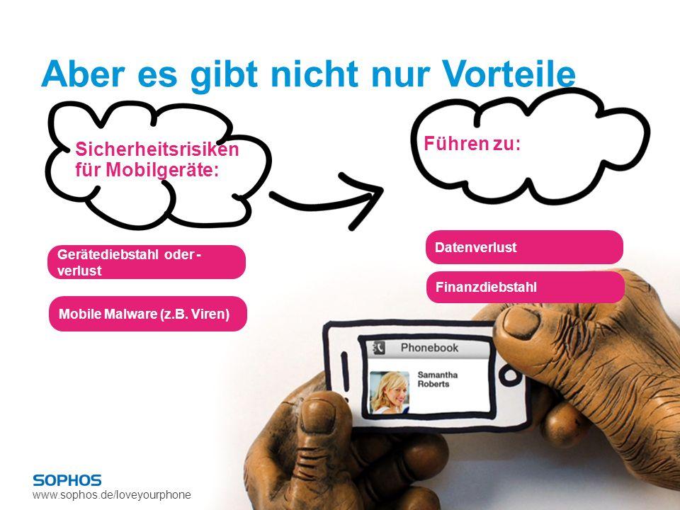 www.sophos.de/loveyourphone Datenverlust Finanzdiebstahl Gerätediebstahl oder - verlust Mobile Malware (z.B. Viren) Aber es gibt nicht nur Vorteile Fü