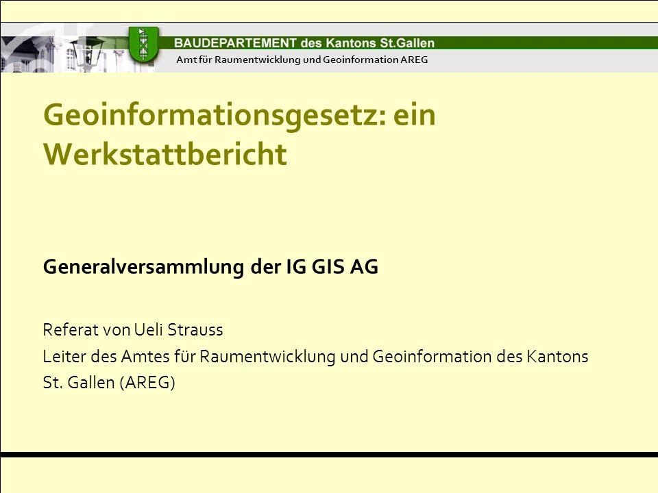 Geoinformationsgesetz: ein Werkstattbericht Generalversammlung der IG GIS AG Referat von Ueli Strauss Leiter des Amtes für Raumentwicklung und Geoinformation des Kantons St.