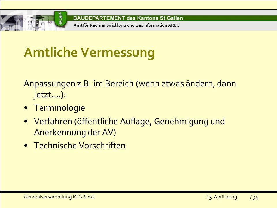 Generalversammlung IG GIS AG15.April 2009 Amtliche Vermessung Anpassungen z.B.