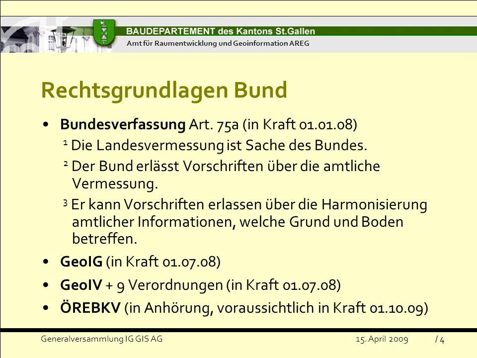 Generalversammlung IG GIS AG15.April 2009 Rechtsgrundlagen Bund Bundesverfassung Art.