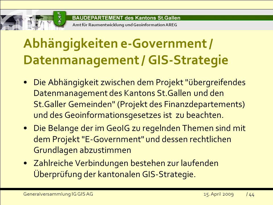 Abhängigkeiten e-Government / Datenmanagement / GIS-Strategie Die Abhängigkeit zwischen dem Projekt übergreifendes Datenmanagement des Kantons St.Gallen und den St.Galler Gemeinden (Projekt des Finanzdepartements) und des Geoinformationsgesetzes ist zu beachten.