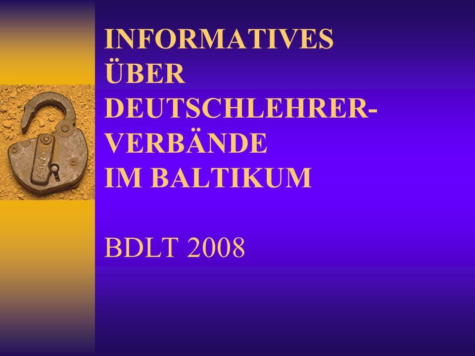 INFORMATIVES ÜBER DEUTSCHLEHRER- VERBÄNDE IM BALTIKUM BDLT 2008