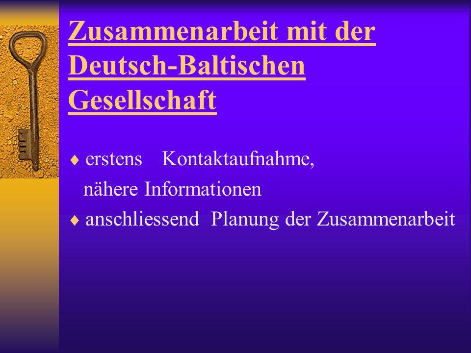 Zusammenarbeit mit der Deutsch-Baltischen Gesellschaft erstens Kontaktaufnahme, nähere Informationen anschliessend Planung der Zusammenarbeit