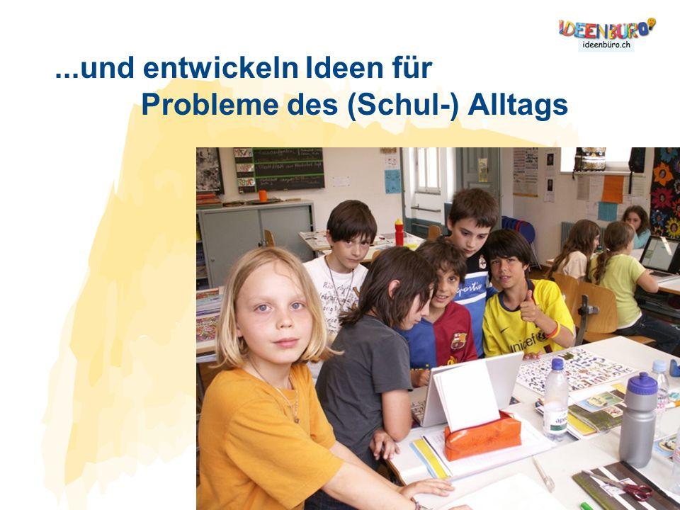 ...und entwickeln Ideen für Probleme des (Schul-) Alltags