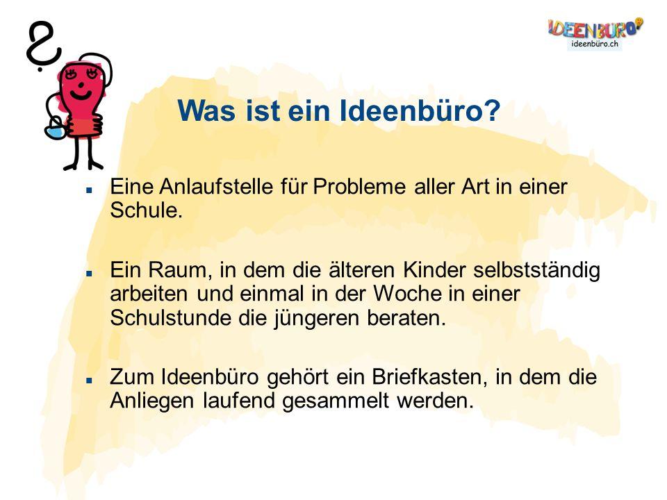 Was ist ein Ideenbüro? Eine Anlaufstelle für Probleme aller Art in einer Schule. Ein Raum, in dem die älteren Kinder selbstständig arbeiten und einmal