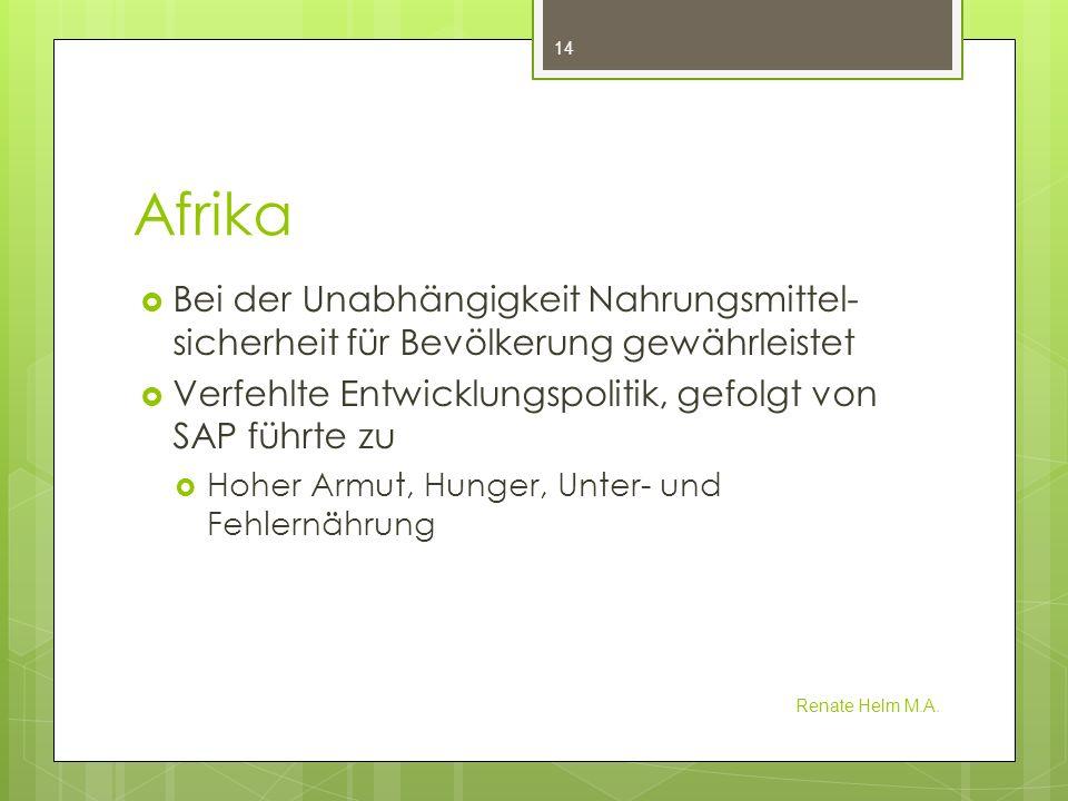 Afrika Bei der Unabhängigkeit Nahrungsmittel- sicherheit für Bevölkerung gewährleistet Verfehlte Entwicklungspolitik, gefolgt von SAP führte zu Hoher