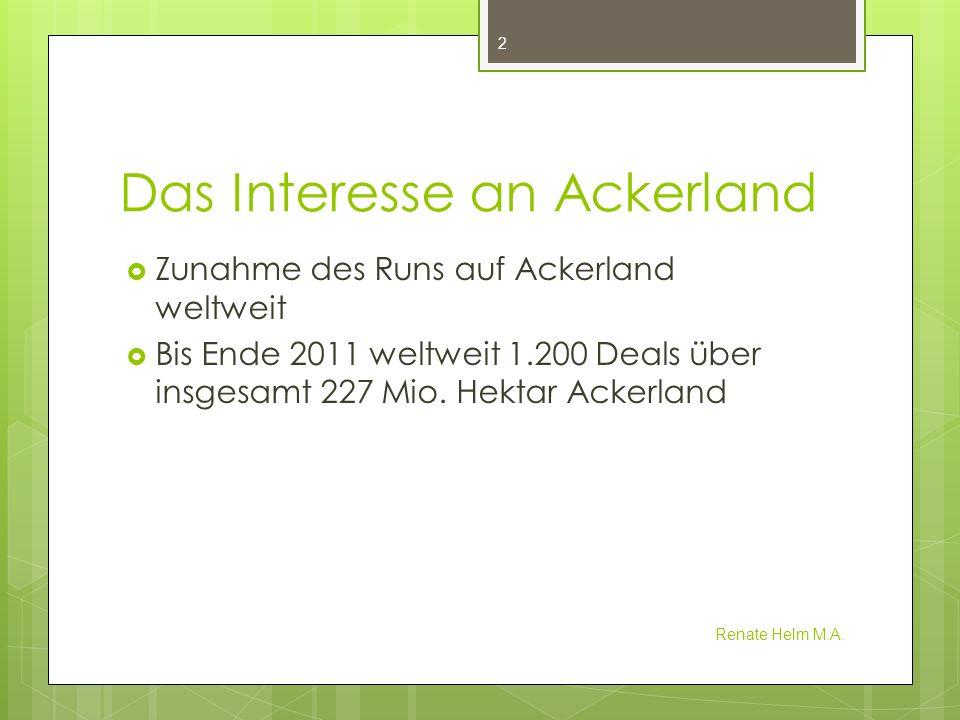Das Interesse an Ackerland Zunahme des Runs auf Ackerland weltweit Bis Ende 2011 weltweit 1.200 Deals über insgesamt 227 Mio. Hektar Ackerland Renate