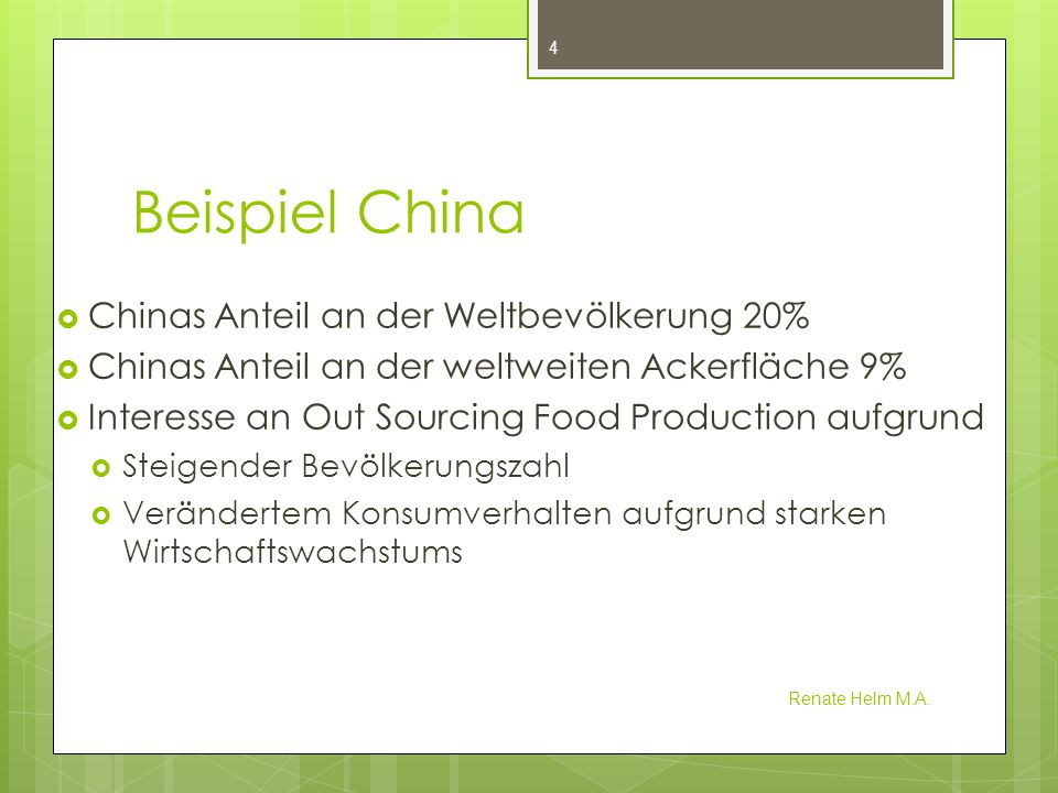 Beispiel China Chinas Anteil an der Weltbevölkerung 20% Chinas Anteil an der weltweiten Ackerfläche 9% Interesse an Out Sourcing Food Production aufgr