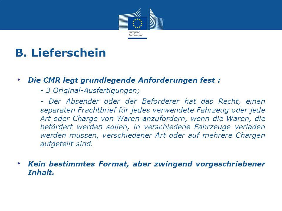 B. Lieferschein Die CMR legt grundlegende Anforderungen fest : - 3 Original-Ausfertigungen; - Der Absender oder der Beförderer hat das Recht, einen se