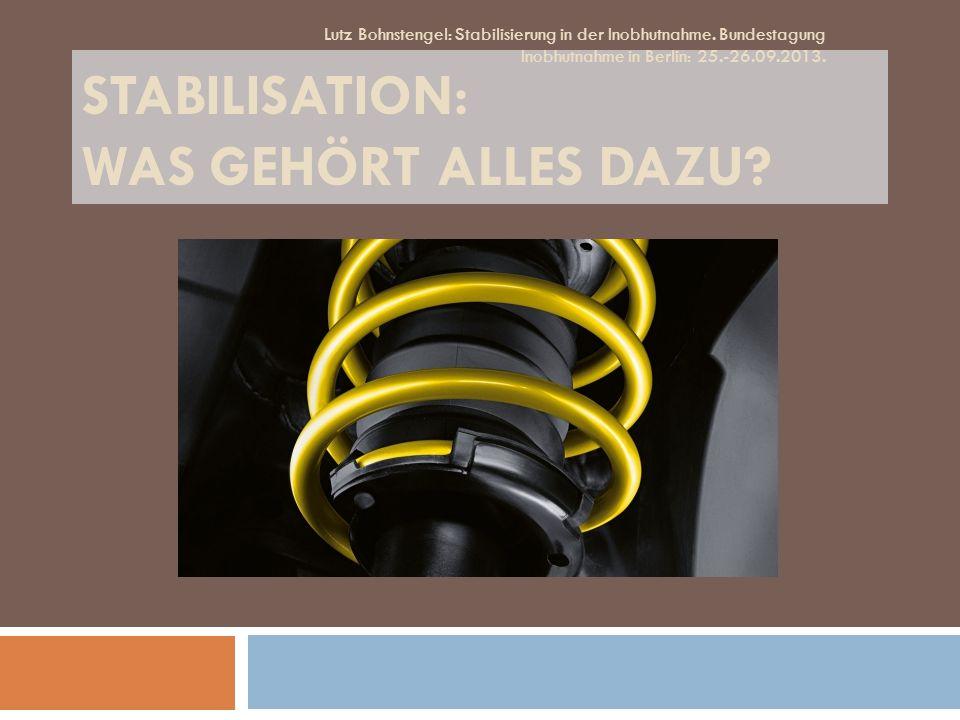 STABILISATION: WAS GEHÖRT ALLES DAZU? Lutz Bohnstengel: Stabilisierung in der Inobhutnahme. Bundestagung Inobhutnahme in Berlin: 25.-26.09.2013.