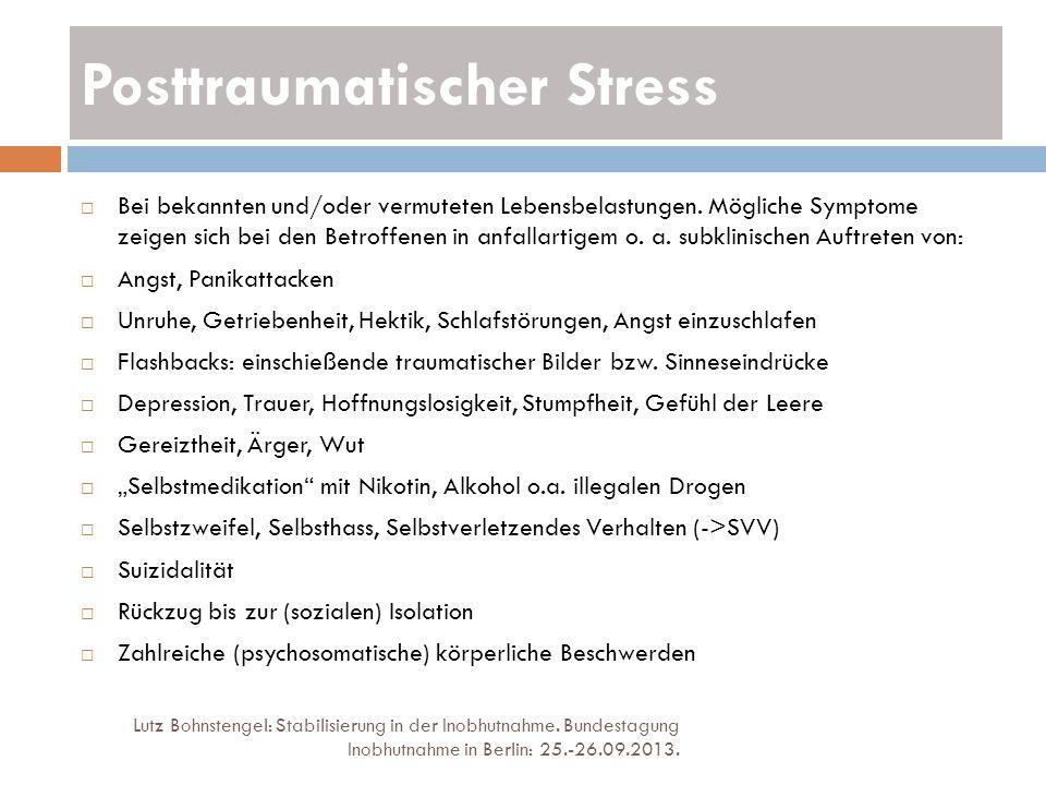 Posttraumatischer Stress Lutz Bohnstengel: Stabilisierung in der Inobhutnahme. Bundestagung Inobhutnahme in Berlin: 25.-26.09.2013. Bei bekannten und/