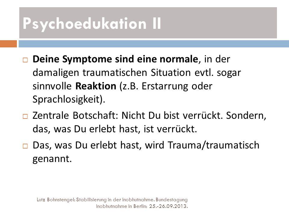 Psychoedukation II Lutz Bohnstengel: Stabilisierung in der Inobhutnahme. Bundestagung Inobhutnahme in Berlin: 25.-26.09.2013. Deine Symptome sind eine