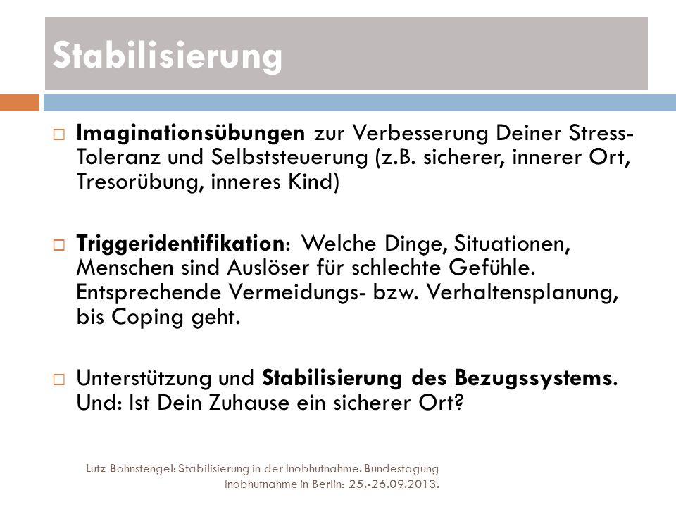 Stabilisierung Lutz Bohnstengel: Stabilisierung in der Inobhutnahme. Bundestagung Inobhutnahme in Berlin: 25.-26.09.2013. Imaginationsübungen zur Verb