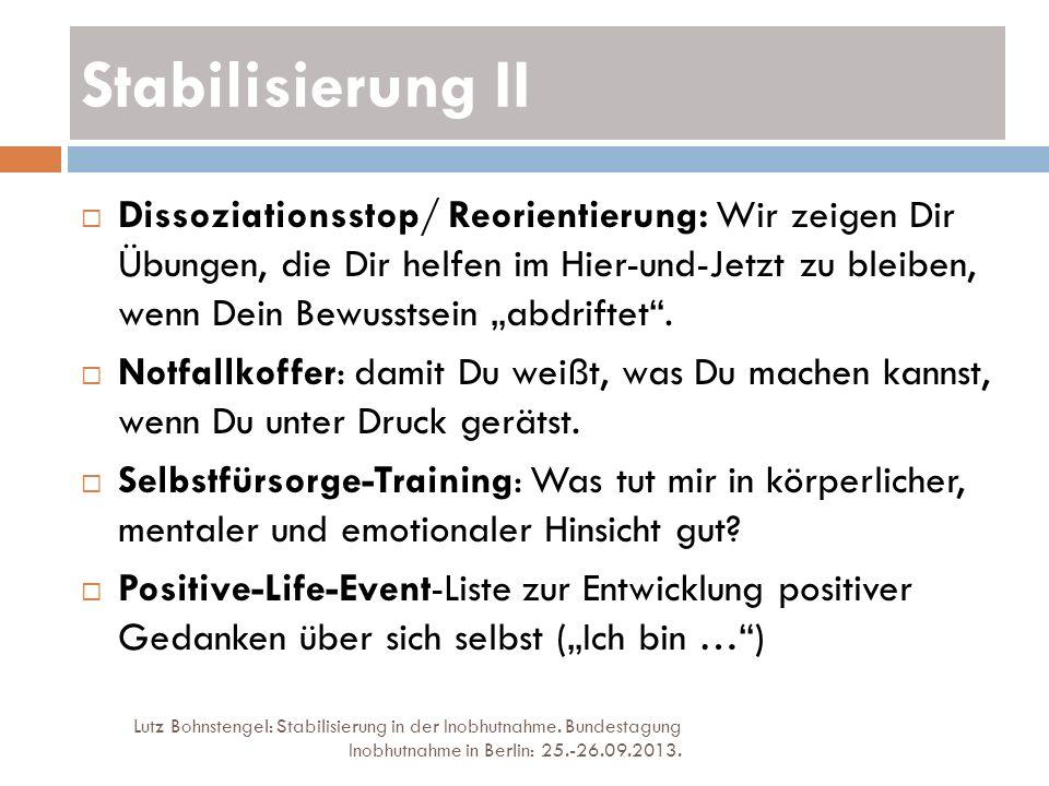 Stabilisierung II Lutz Bohnstengel: Stabilisierung in der Inobhutnahme. Bundestagung Inobhutnahme in Berlin: 25.-26.09.2013. Dissoziationsstop/ Reorie