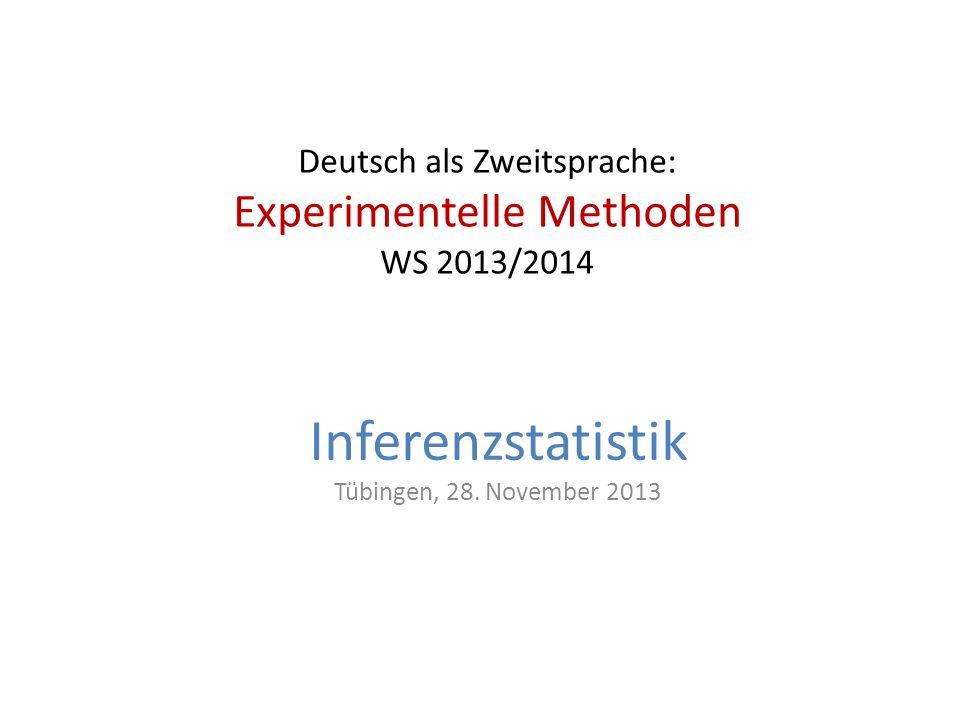 Deutsch als Zweitsprache: Experimentelle Methoden WS 2013/2014 Inferenzstatistik Tübingen, 28. November 2013