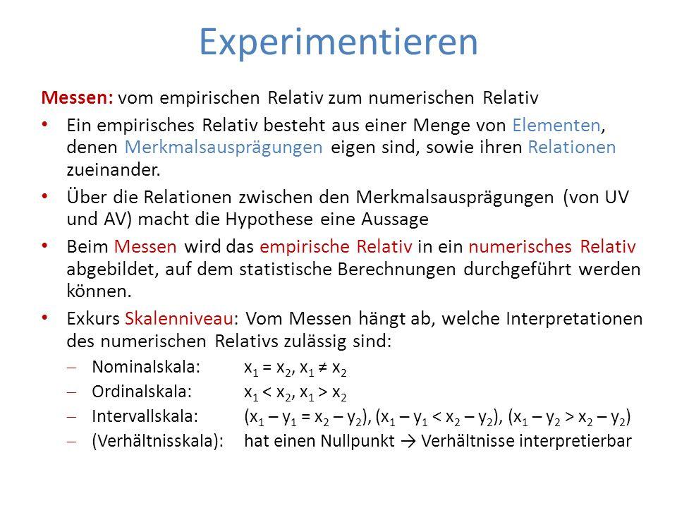 Experimentieren Messen: vom empirischen Relativ zum numerischen Relativ Ein empirisches Relativ besteht aus einer Menge von Elementen, denen Merkmalsa