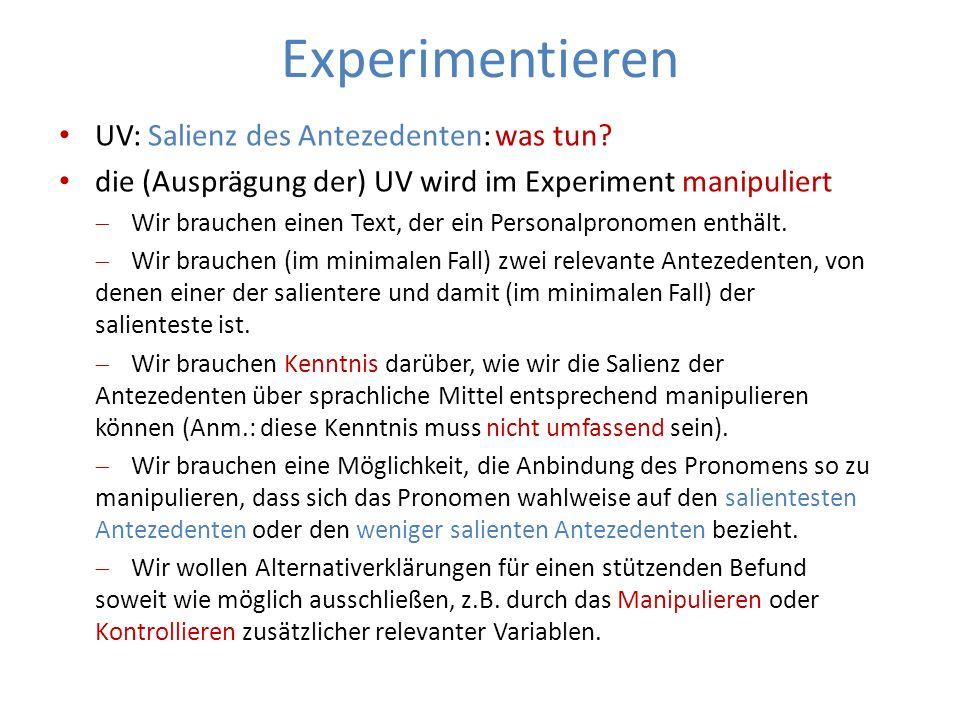 Experimentieren UV: Salienz des Antezedenten: was tun? die (Ausprägung der) UV wird im Experiment manipuliert Wir brauchen einen Text, der ein Persona