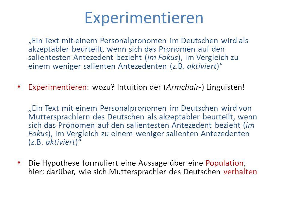 Experimentieren Die Hypothese formuliert eine Aussage über eine Population Im Experiment können wir nur eine Stichprobe beobachten, die repräsentativ für die Population sein soll (Zufallsstichprobe) Können wir von den Beobachtungen in der Stichprobe darauf schließen (= inferieren), was in der Population der Fall ist.