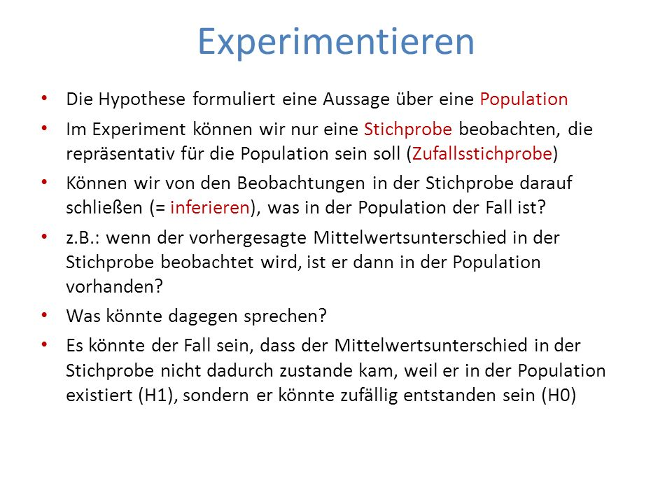 Experimentieren Die Hypothese formuliert eine Aussage über eine Population Im Experiment können wir nur eine Stichprobe beobachten, die repräsentativ