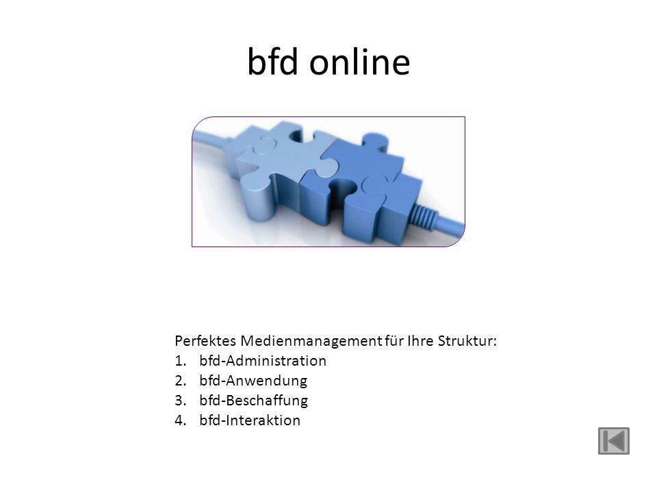 bfd online Perfektes Medienmanagement für Ihre Struktur: 1.bfd-Administration 2.bfd-Anwendung 3.bfd-Beschaffung 4.bfd-Interaktion