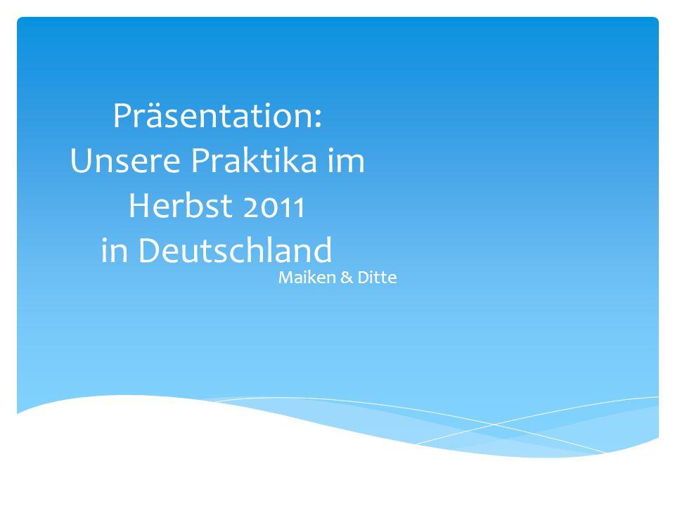 Präsentation: Unsere Praktika im Herbst 2011 in Deutschland Maiken & Ditte