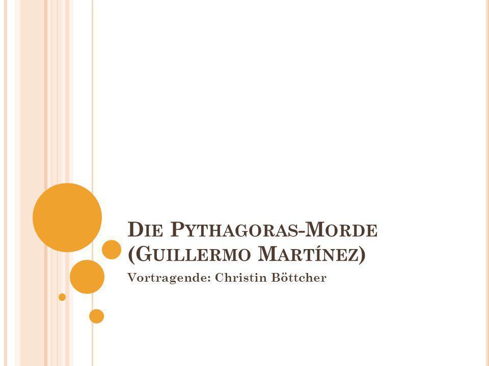 D IE P YTHAGORAS -M ORDE (G UILLERMO M ARTÍNEZ ) Vortragende: Christin Böttcher