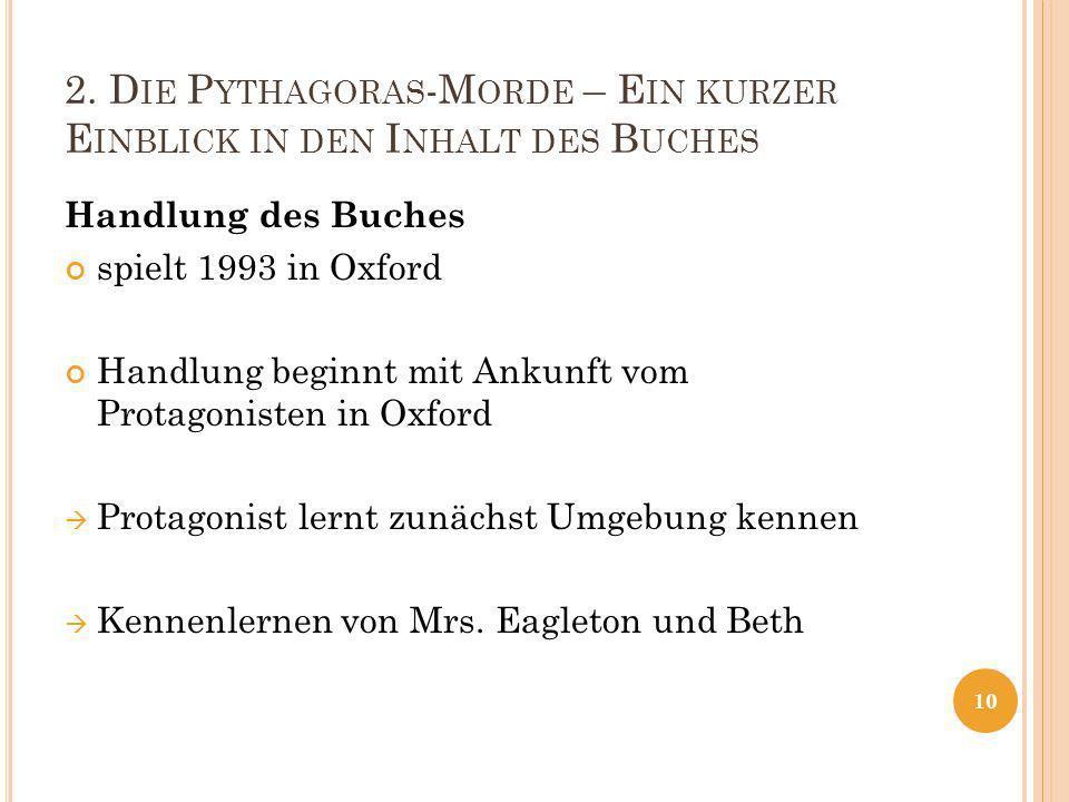 2. D IE P YTHAGORAS -M ORDE – E IN KURZER E INBLICK IN DEN I NHALT DES B UCHES Handlung des Buches spielt 1993 in Oxford Handlung beginnt mit Ankunft