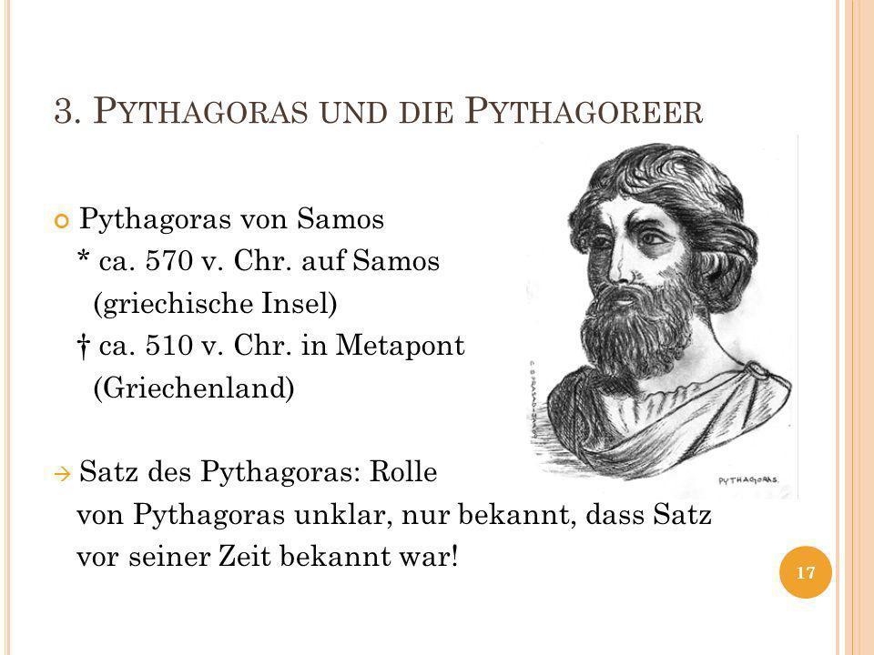 3.P YTHAGORAS UND DIE P YTHAGOREER Pythagoras von Samos * ca.