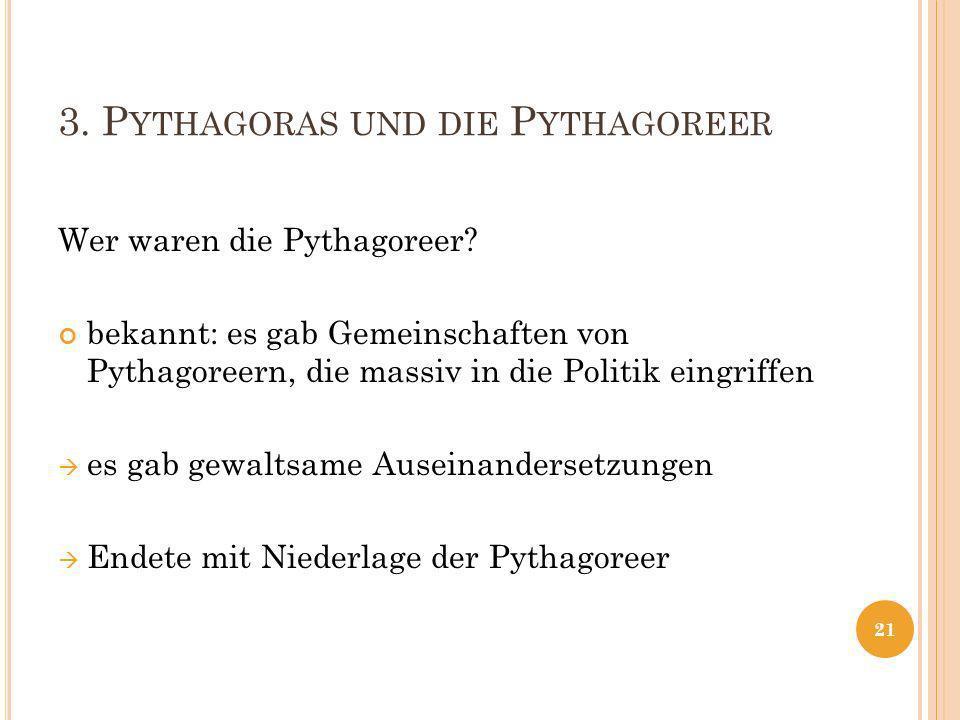3.P YTHAGORAS UND DIE P YTHAGOREER Wer waren die Pythagoreer.